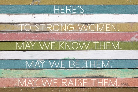 Here's to Strong Women by Marla Rae art print
