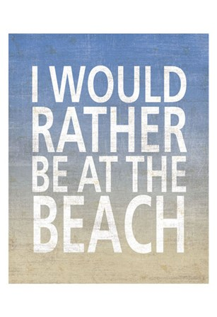 I Would Rather Be At The Beach by Sparx Studio art print