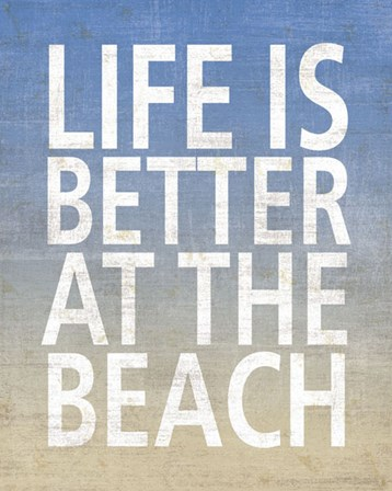 Life Is Better At The Beach by Sparx Studio art print